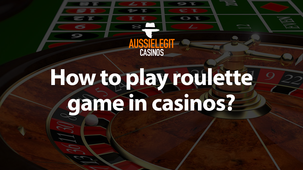 How to play roulette game in online casinos?